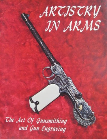 Artistry In Arms, The Art Of Gunsmithing And Gun Engraving
