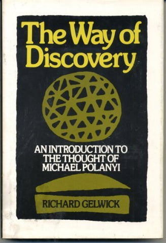 Way Of Discovery: Introduction To The Thought Of Michael Polanyi