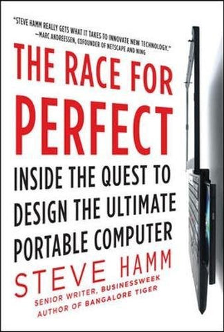 The Race For Perfect:  Inside The Quest To Design The Ultimate Portable Computer