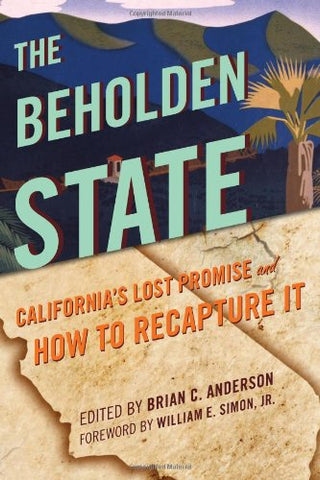 The Beholden State: Californias Lost Promise And How To Recapture It