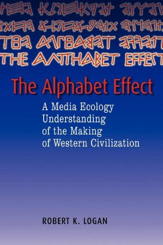 The Alphabet Effect: A Media Ecology Understanding Of The Making Of Western Civilization (Hampton Press Communication Series)