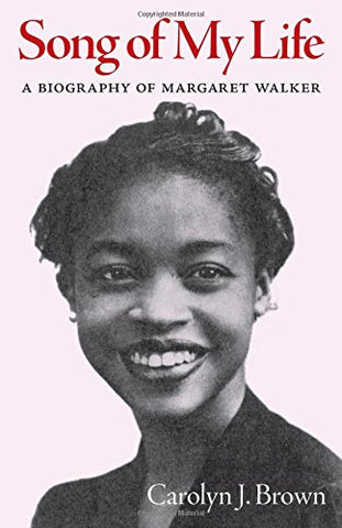 Song Of My Life: A Biography Of Margaret Walker