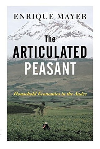 The Articulated Peasant: Household Economies In The Andes
