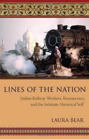 Lines Of The Nation: Indian Railway Workers, Bureaucracy, And The Intimate Historical Self (Cultures Of History)