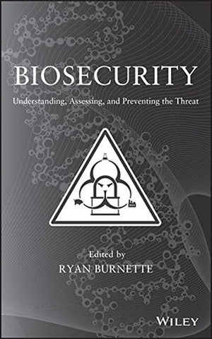 Biosecurity: Understanding, Assessing, And Preventing The Threat