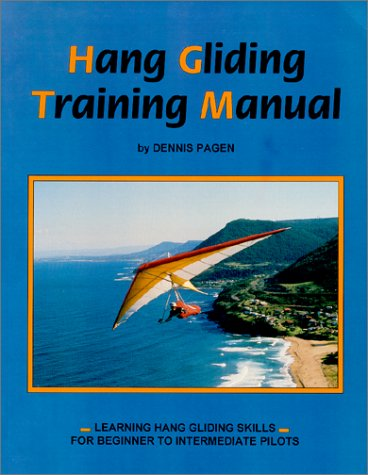 Hang Gliding Training Manual: Learning Hang Gliding Skills For Beginner To Intermediate Pilots
