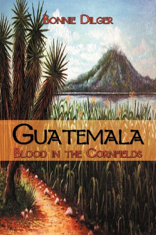Guatemala: Blood In The Cornfields