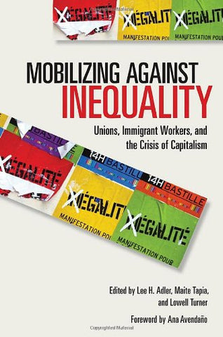 Mobilizing Against Inequality: Unions, Immigrant Workers, And The Crisis Of Capitalism (Frank W. Pierce Memorial Lectureship And Conference Series)