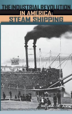 The Industrial Revolution In America: Iron And Steel, Railroads, Steam Shipping: The Industrial Revolution In America [3 Volumes]: Iron And Steel, Railroads, Steam Shipping