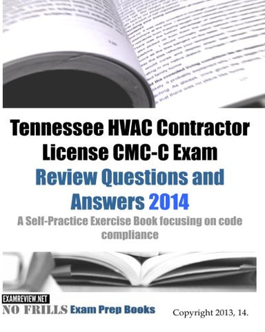 Tennessee Hvac Contractor License Cmc-C Exam Review Questions And Answers 2014: A Self-Practice Exercise Book Focusing On Code Compliance