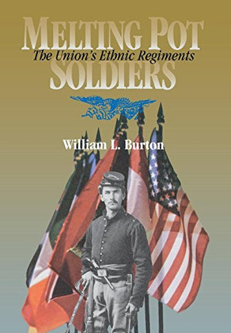 Melting Pot Soldiers: The Union Ethnic Regiments (The North'S Civil War)