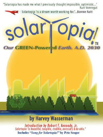 Solartopia!  Our Green-Powered Earth, A.D. 2030
