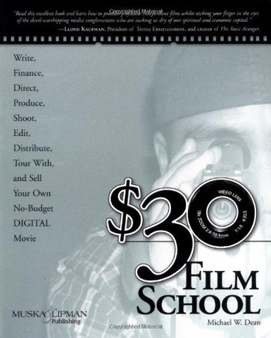 $30 Film School: How To Write, Direct, Produce, Shoot, Edit, Distribute, Tour With, And Sell Your Own No-Budget Digital Movie (Power!)