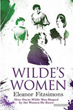 Wilde'S Women: How Oscar Wilde Was Shaped By The Women He Knew