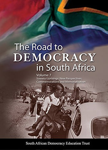 The Road To Democracy In South Africa: Volume 7: Soweto Uprisings: New Perspective, Commemorations And Memorialisation (The Road To Democracy Series)