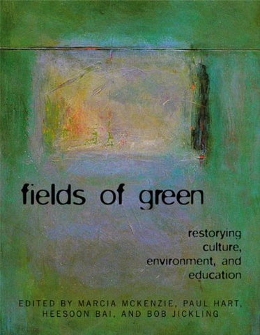 Fields Of Green: Restorying Culture, Environment And Education