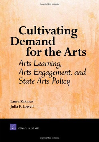 Cultivating Demand For The Arts: Arts Learning, Arts Engagement, And State Arts Policy
