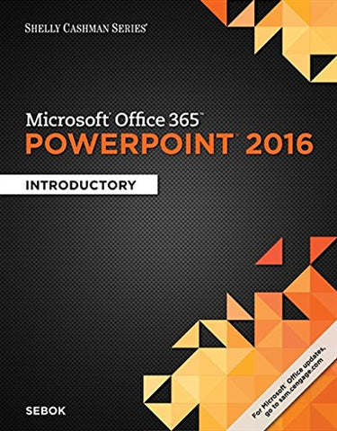 Shelly Cashman Series Microsoft Office 365 & Powerpoint 2016: Introductory