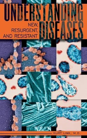 Understanding New, Resurgent, And Resistant Diseases: How Man And Globalization Create And Spread Illness