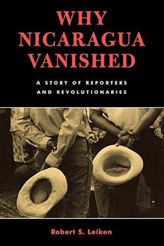 Why Nicaragua Vanished: A Story Of Reporters And Revolutionaries