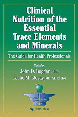 Clinical Nutrition Of The Essential Trace Elements And Minerals: The Guide For Health Professionals (Nutrition And Health)