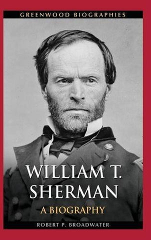 William T. Sherman: A Biography (Greenwood Biographies)