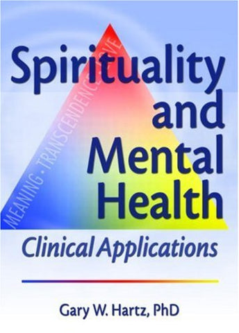 Spirituality And Mental Health: Clinical Applications (Haworth Pastoral Press)