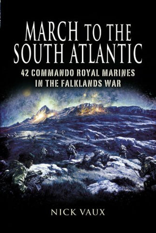 March On The South Atlantic: 42 Commando Royal Marines In The Falklands War