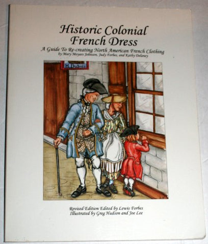 Historic Colonial French Dress: A Guide To Re-Creating North American French Clothing