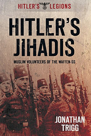 Hitler'S Jihadis: Muslim Volunteers Of The Waffen-Ss (Hitler'S Legions)