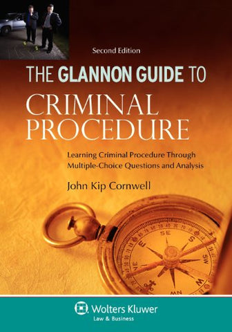 The Glannon Guide To Criminal Procedure: Learning Criminal Procedure Through Multiple-Choice Questions And Analysis, Second Edition