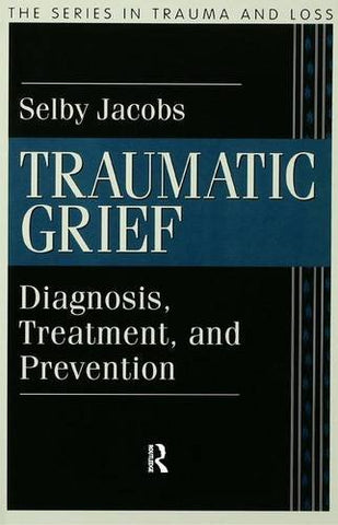 Traumatic Grief: Diagnosis, Treatment, And Prevention (Series In Trauma And Loss)