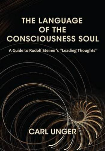 The Language Of The Consciousness Soul: A Guide To Rudolf Steiners Leading Thoughts