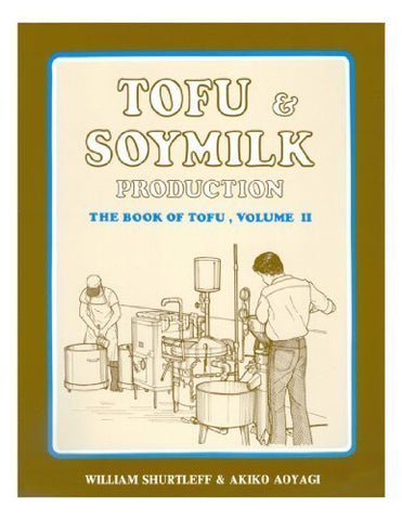 Tofu & Soymilk Production: A Craft And Technical Manual (Soyfoods Production Series : No 2)