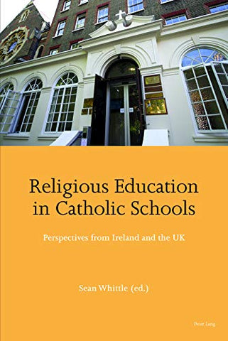 Religious Education In Catholic Schools: Perspectives From Ireland And The Uk