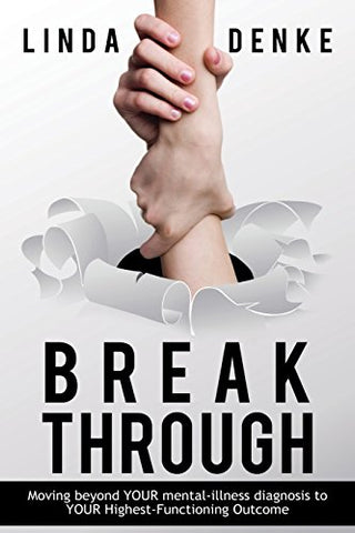 Breakthrough - Moving Beyond Your Mental-Illness Diagnosis To Your Highest-Functioning Outcome