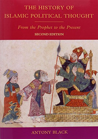 The History Of Islamic Political Thought, Second Edition: The History Of Islamic Political Thought: From The Prophet To The Present
