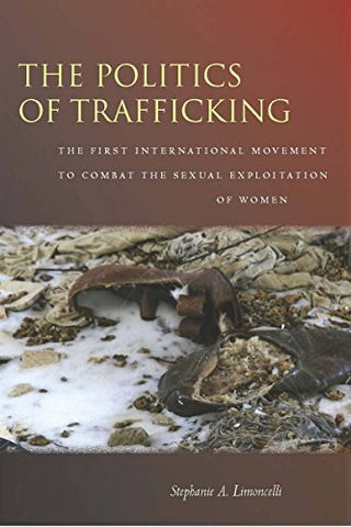 The Politics Of Trafficking: The First International Movement To Combat The Sexual Exploitation Of Women