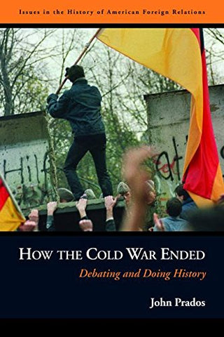 How The Cold War Ended: Debating And Doing History (Issues In The History Of American Foreign Relations)