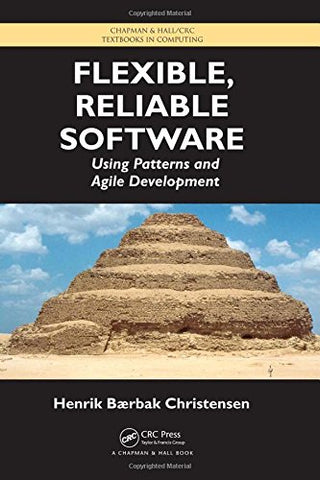 Flexible, Reliable Software: Using Patterns And Agile Development (Chapman & Hall/Crc Textbooks In Computing)
