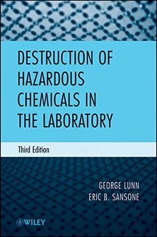 Destruction Of Hazardous Chemicals In The Laboratory, 3Rd Edition