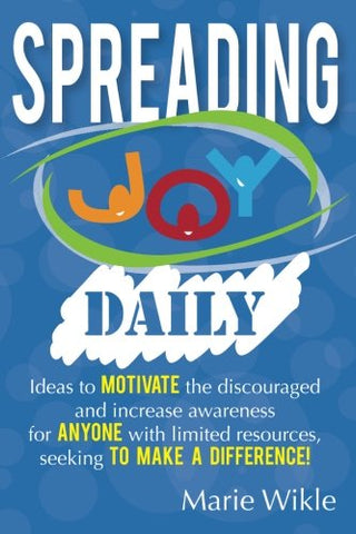 Spreading Joy Daily: A Year Of Making A Difference For Others, While Splashing In Joy Yourself