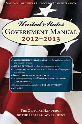 United States Government Manual 2013: The Official Handbook Of The Federal Government (United States Government Manual (Paper/Skyhorse))