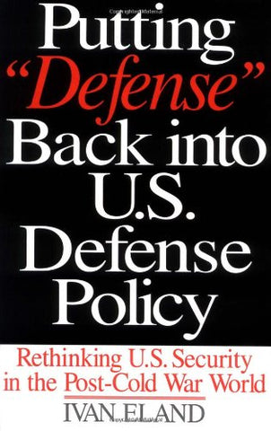 Putting Defense Back Into U.S. Defense Policy: Rethinking U.S. Security In The Post-Cold War World