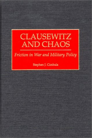 Clausewitz And Chaos: Friction In War And Military Policy