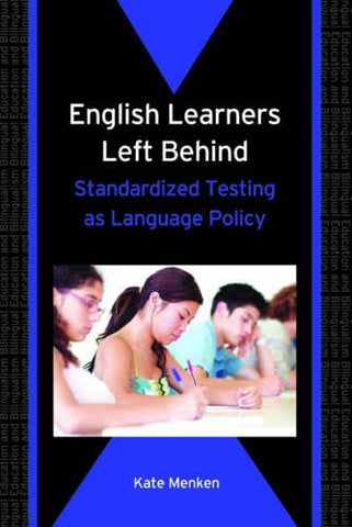 English Learners Left Behind: Standardized Testing As Language Policy (Bilingual Education & Bilingualism)