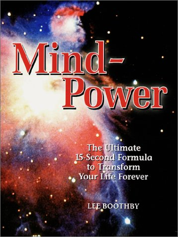Mind Power: The Ultimate 15-Second Formula To Transform Your Life Forever