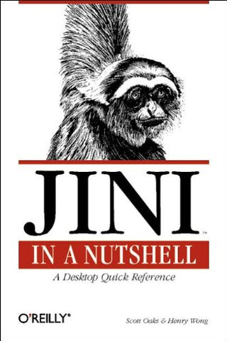 Jini In A Nutshell: A Desktop Quick Reference (In A Nutshell (O'Reilly))