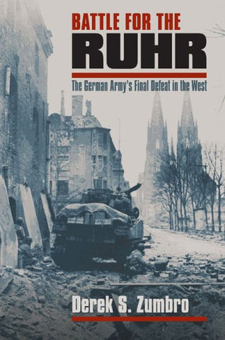 Battle For The Ruhr: The German Army'S Final Defeat In The West (Modern War Studies)