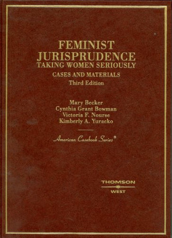 Cases And Materials On Feminist Jurisprudence: Taking Women Seriously, (American Casebook Series)